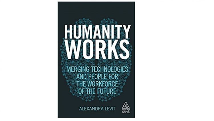 Humanity Works: Merging Technologies and People for the Workforce of the Future (Kogan Page Inspire)