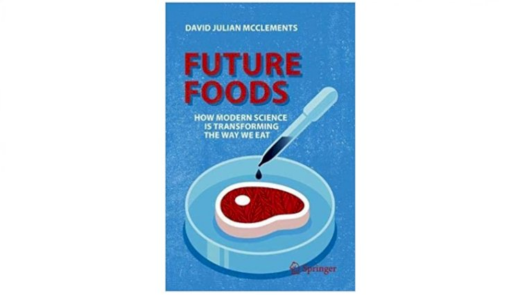 Future Foods: How Modern Science Is Transforming the Way We Eat
