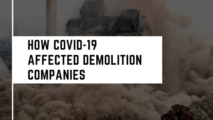 How Covid-19 Affected Demolition Companies