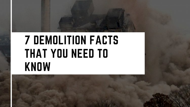 7 Demolition Facts That You Need To Know